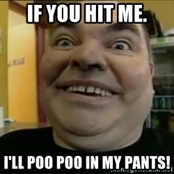 Leonard the Nut - If you hit me. I'll poo poo in my pants!