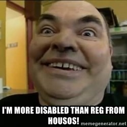 Leonard the Nut -  I'm more disabled than reg from housos!