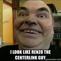 Leonard the Nut -  I look like Renzo the centerlink guy.