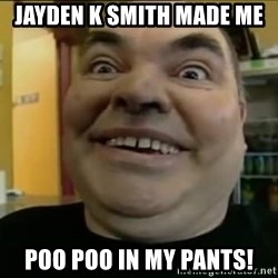 Leonard the Nut - Jayden k smith made me Poo poo in my pants!