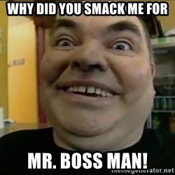 Leonard the Nut - Why did you smack me for Mr. Boss man!