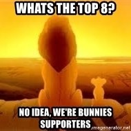 The Lion King - Whats thE top 8? No idea, we're bunnies supporters