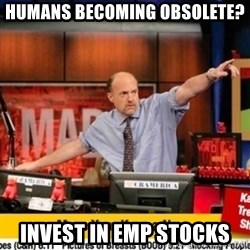 Karma Cramer - humans becoming obsolete? invest in emp stocks