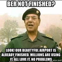Iraqi Information Minister - BER NOT FINIShed? Look! OuR beautyful airport is already finisheD. Millions are using it. all love it. no problems
