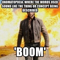 explosion walkaway - onomatopoeia: where the words used sound like the thing or concept being described 'boom'