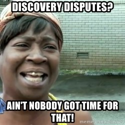 sweet brown ios - discovery disputes? ain't nobody got time for that!