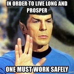 Spock - In order to live long and prosper one must work safely
