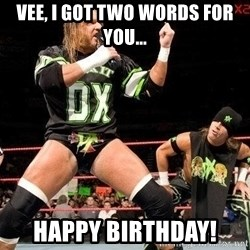 WWE DX - Vee, I got two words for you... Happy birthday!