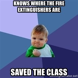 Success Kid - knows where the fire extinguishers are saved the class