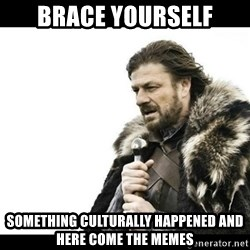 Winter is Coming - Brace yourself something culturally happened and here come the memes