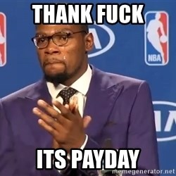 KD you the real mvp f - THANK FUCK  ITS PAYDAY