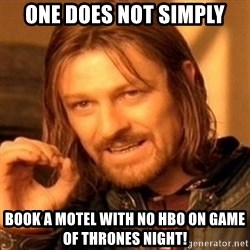 One Does Not Simply - One does not simply Book a motel with no hbo on game of thrones night!