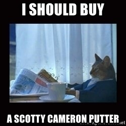 i should buy a boat cat - I should buy a scotty cameron putter