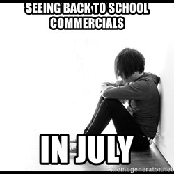 First World Problems - Seeing back to school commercials in July