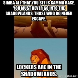 Lion King Shadowy Place - Simba All THat you see is gamma base. You must never go into the shadowlands, those who do never escape. Lockers are in the Shadowlands.