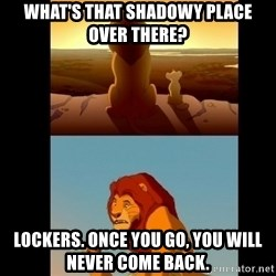 Lion King Shadowy Place - What's that shadowy place over there? LoCkers. Once you go, You Will never come back.