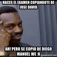Pretty smart - HACES EL EXAMEN COPIANDOTE DE JOSE DAVID AH! PERO SE COPIO DE DIEGO MANUEL WE :V