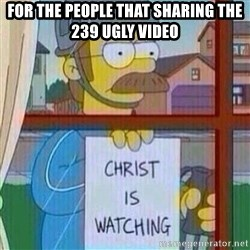 Ned Flanders Christ Is Watching - For the people that sharing the 239 ugly video