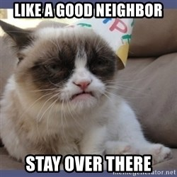 Birthday Grumpy Cat - like a good neighbor stay over there