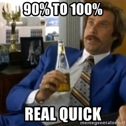 That escalated quickly-Ron Burgundy - 90% to 100% REAL QUICK