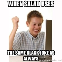 Computer kid - When salad uses The same black joke as always