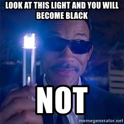 MIB Flashy - look at this light and you will become black not
