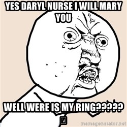 Y U No - Yes daryl nurse i will mary you Well were is my ring?????😯