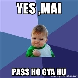 Success Kid - yes ,mai  pass ho gya hu