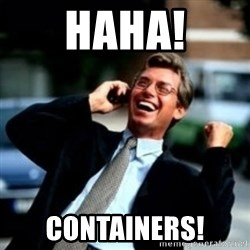 HaHa! Business! Guy! - HAHA! CONTAINERS!