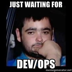 just waiting for a mate - just waiting for dev/ops