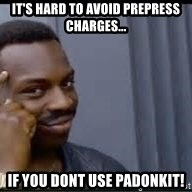 Pretty smart - it's hard to avoid prepress charges... if you dont use PADONKIT!