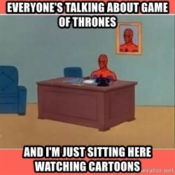 Masturbating Spider-Man - Everyone's talking about game of thrones ANd I'm just sitting here watching cartoons