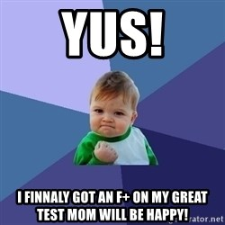 Success Kid - yus! i finnaly got an F+ on my great test mom will be happy!