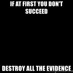 Blank Black - If at first you don't succeed  Destroy all the evidence