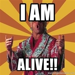 Ric Flair - I am  ALIVE!!