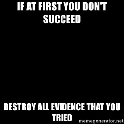 Blank Black - If at first you don't succeed  Destroy all evidence that you tried