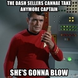 Scotty1 - the dash sellers cannae take anymore captain she's gonna blow