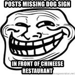 Troll Faceee - Posts missing dog sign In front of chineese RestAurant
