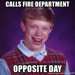 Bad Luck Brian - calls fire department opposite day