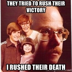 Vengeance Dad - They tried to rush their victory I rushed their death