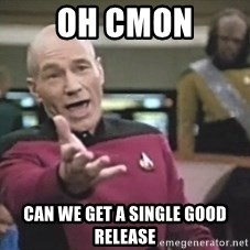 Picard Wtf - OH CMON CAN WE GET A SINGLE GOOD RELEASE