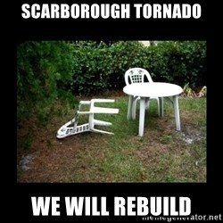 Lawn Chair Blown Over - SCARBOROUGH TORNADO We will rebuild