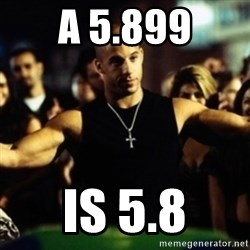 Dom Fast and Furious - A 5.899 is 5.8