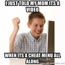 Computer kid - I just told my mOm its a video When its a cheat menu all along