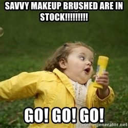 Little girl running away - Savvy Makeup brushed are in stock!!!!!!!!! Go! Go! Go!