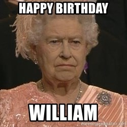 Queen Elizabeth Meme - Happy birthday William