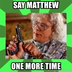 Madea - Say matthew One more time