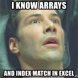 i know kung fu - I know ARRAYS  and Index Match in excel