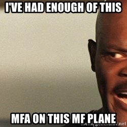Snakes on a plane Samuel L Jackson - i've had enough of this mfa on this mf plane