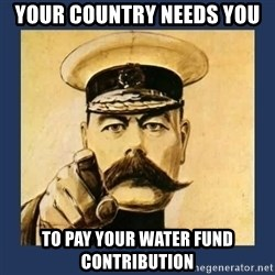 your country needs you - your country needs you to pay your water fund contribution